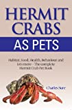 Hermit Crab Care: Habitat, Food, Health, Behavior, Shells, and lots more. The complete Hermit Crab...