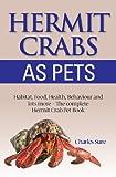 Hermit Crab Care: Habitat, Food, Health, Behavior,...