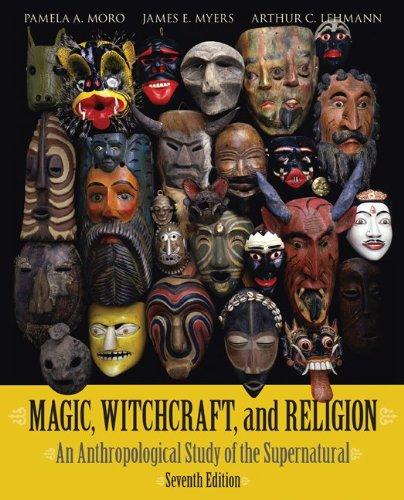 Magic, Witchcraft, and Religion: An Anthropological Study of the Supernatural