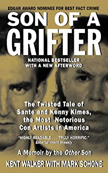 Son of a Grifter: The Twisted Tale of Sante and Kenny Kimes, the Most Notorious Con Artists in America (True Crime (Avon Books)) by [Kent Walker, Mark Schone]