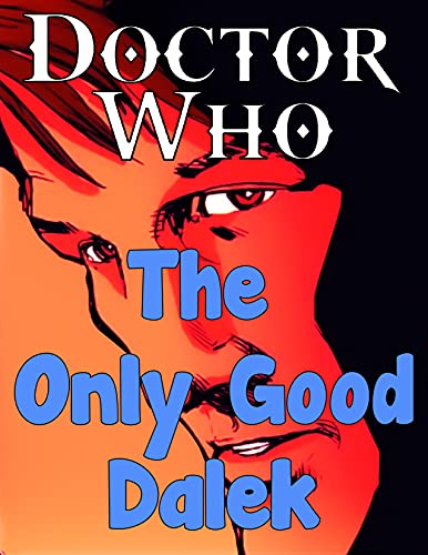 Dr.: Who Doctor Who The Only Good Dalek dr who comics books collection by Fanmade (English Edition)