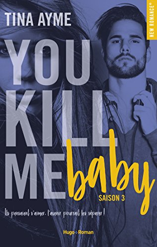 You kill me baby Saison 3 (New romance) par [Tina Ayme]