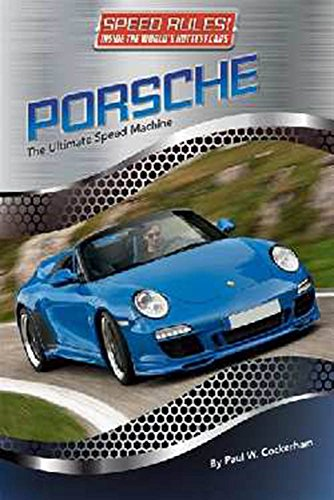 Porsche: The Ultimate Speed Machine (Speed Rules! Inside the World's Hottest Cars)