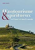 Œnotourisme et spiritueux: En France et dans le monde (Eyrolles)