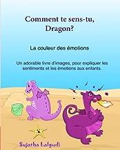Comment te sens-tu, Dragon: La couleur des emotions: Livre enfant, émotions et sentiments, livre couleurs enfant, les emotions 4-6 ans, dragon livre, ... les enfants.) (Volume 5) (French Edition)