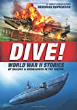 world war 2 books for children - Dive! World War II Stories of Sailors & Submarines in the Pacific: The Incredible Story of U.S. Submarines in WWII