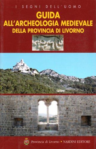Guida all'archeologia medievale della provincia di Livorno