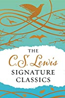 The C. S. Lewis Signature Classics (Gift Edition): An Anthology of 8 C. S. Lewis Titles: Mere Christianity, The Screwtape Letters, Miracles, The Great Divorce, The Problem of Pain, A Grief Observed, The Abolition of Man, and The Four Loves