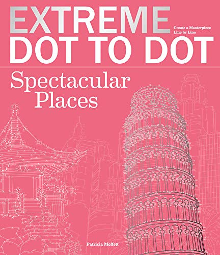 Extreme Dot-to-Dot - Spectacular Places: Create a Masterpiece, Line by Line