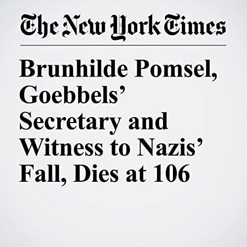 Brunhilde Pomsel, Goebbels' Secretary and Witness to Nazis' Fall, Dies at 106 copertina