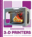 3-d Printers (21st Century Inventions)