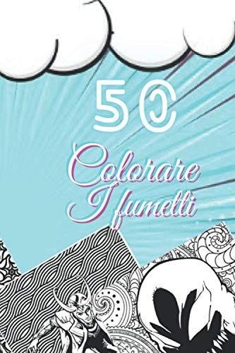50 Colorare I fumetti: Libro da colorare per adulti, Super Leisure Antistress garantito per rilassarsi con bellissime pagine da colorare per adulti