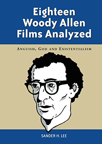 Eighteen Woody Allen Films Analyzed: Anguish, God and Existentialism (English Edition)