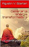 Generar la energía transformadora: la mente poderosa