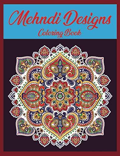 Mehndi designs coloring book: Mehndi designs Coloring Book with Fun, Easy, and Relaxing Mehndi designs for Boys, Girls, and Beginners (Mehndi designs coloring Books )
