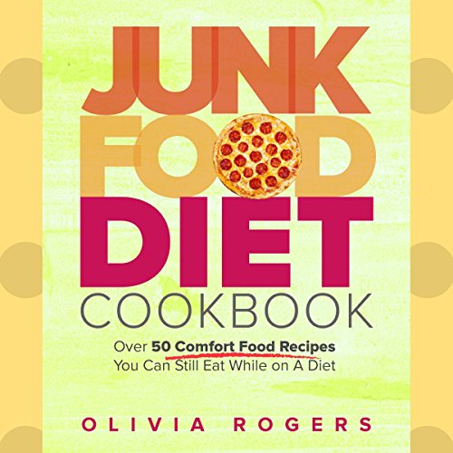 Couverture de Junk Food Diet Cookbook: Over 50 Comfort Food Recipes You Can Still Eat While on a Diet
