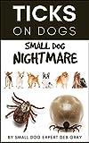Ticks on Dogs: Small Dog Nightmare (English Edition)