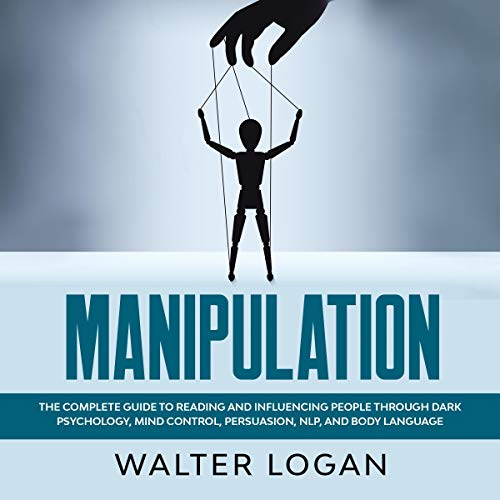Manipulation: The Complete Guide to Reading and Influencing People through Dark Psychology, Mind Control, Persuasion, NLP, and Body Language cover art
