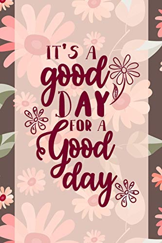 It's A Good Day For A Good Day: Good Day Notebook Journal Composition Blank Lined Diary Notepad 120 Pages Paperback Mountain Flowers
