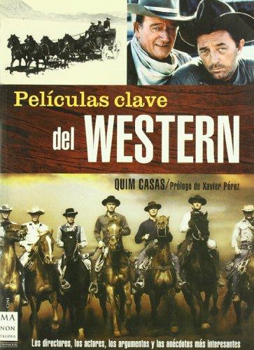 Películas clave del western: Los directores, los actores, los argumentos y las anécdotas más interesantes.