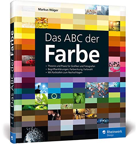Das ABC der Farbe: Theorie und Praxis für Grafiker und Fotografen