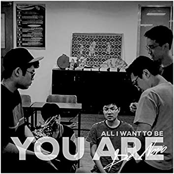 You Are (All I Want to Be)