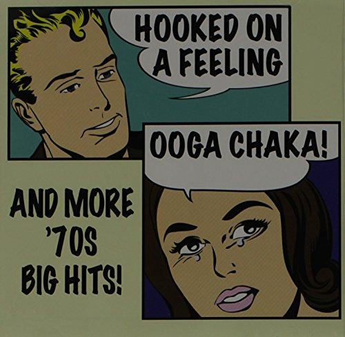 Hooked On A Feeling (Ooga Chaka!) And More 70's Big Hits