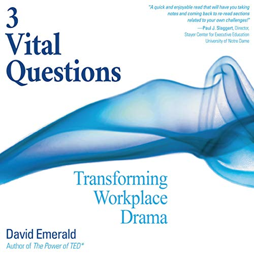 3 Vital Questions: Transforming Workplace Drama                   By:                                                                                                                                 David Emerald                               Narrated by:                                                                                                                                 Sean Pratt                      Length: 4 hrs and 47 mins     Not rated yet     Overall 0.0