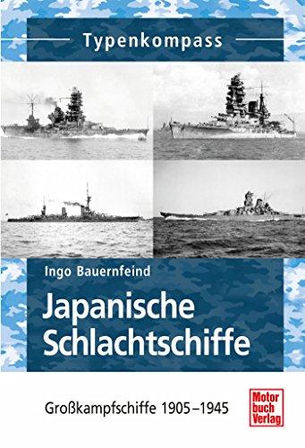 Japanische Schlachtschiffe: Großkampfschiffe 1905 - 1945 (Typenkompass)