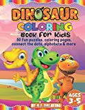 DINOSAUR COLORING BOOK FOR KIDS - AGES 3-5: 50 Fun puzzles , coloring pages , connect the dots , alphabets & more