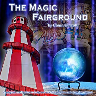 The Magic Fairground     A Magical Meditation to Help You Create a Positive and Abundant Future              By:                                                                                                                                 Glenn Harrold FBSCH Dip C.H.                               Narrated by:                                                                                                                                 Glenn Harrold FBSCH Dip C.H.                      Length: 1 hr and 13 mins     7 ratings     Overall 4.6