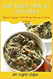 Soup recipes from all over Africa: Nigerian, Egyptian, South African, Ghanaian & Liberian Cookbook