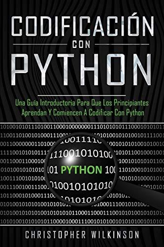 Codificación con Python: Una guía introductoria para que los principiantes aprendan y comiencen a codificar con Python(Libro En Español/Self Publishing Spanish Book Version): 1