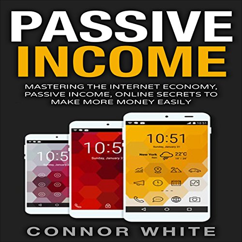 Passive Income     Mastering the Internet Economy: Online Secrets to Make More Money Easily              By:                                                                                                                                 Connor White                               Narrated by:                                                                                                                                 Clay Willison                      Length: 2 hrs and 46 mins     37 ratings     Overall 4.3