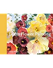 Learn Flower Painting Quickly: A Practical Guide to Learning to Paint Flowers in Watercolour