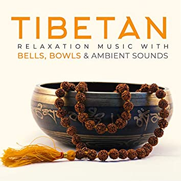 Tibetan Relaxation Music with Bells, Bowls & Ambient Sounds (Meditation, Calmness, Music of Nature)