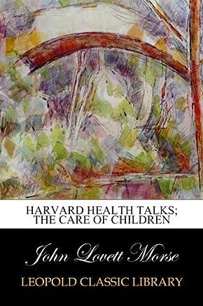 Harvard Health Talks; The Care of Children