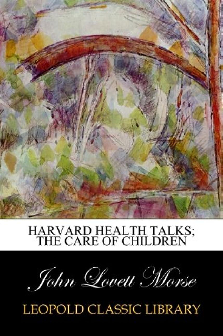 船形国民佐賀Harvard Health Talks; The Care of Children