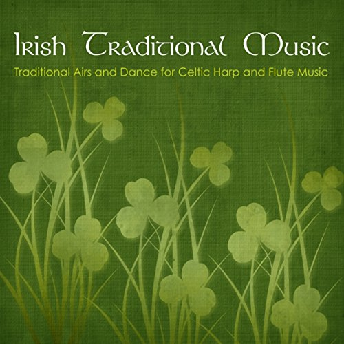 Irish Traditional Music - Traditional Airs and Dance for Celtic Harp and Flute Music