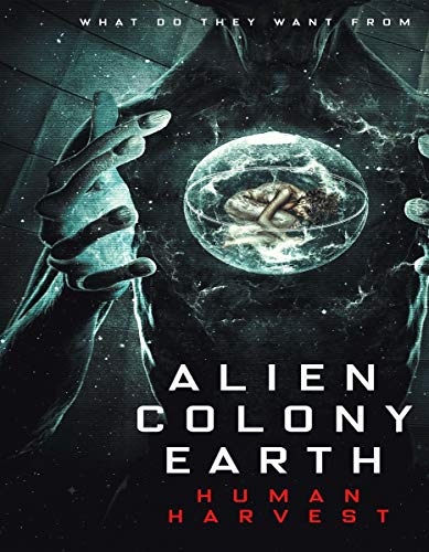 Alien Colony Earth; Human Harvest