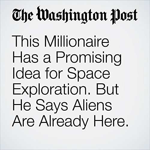 This Millionaire Has a Promising Idea for Space Exploration. But He Says Aliens Are Already Here. copertina