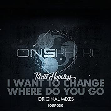 I Want To Change / Where Do You Go