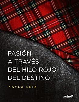 Pasión A Través Del Hilo Rojo Del Destino Spanish Edition Kindle Edition By Leiz Kayla Literature Fiction Kindle Ebooks