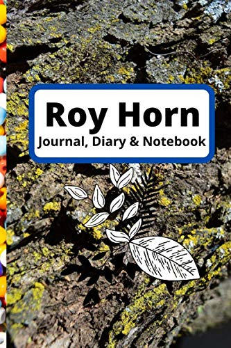 Roy Horn Journal, Notebook & Diary: College Ruled_6x9_160_noBleed for school and college students and kids