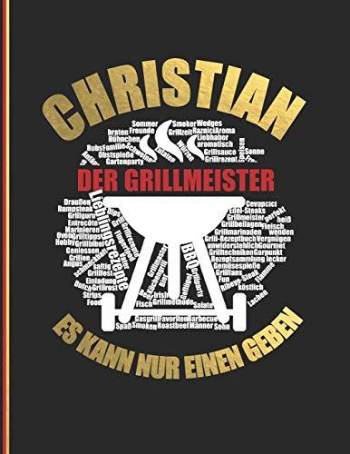 Christian der Grillmeister: Es kann nur einen geben - Das personalisierte Grill-Rezeptbuch zum Selberschreiben für 120 Rezept Favoriten mit ... Design - ca. A4 Softcover (leeres Kochbuch)