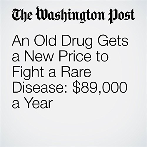 An Old Drug Gets a New Price to Fight a Rare Disease: $89,000 a Year copertina