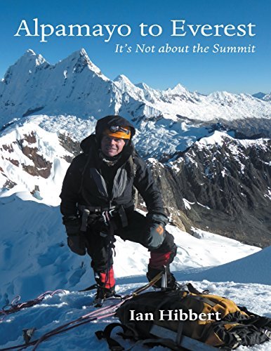 Alpamayo to Everest: It's Not About the Summit (English Edition)