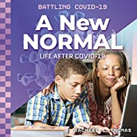 A New Normal: Life After Covid-19 (Battling Covid-19)