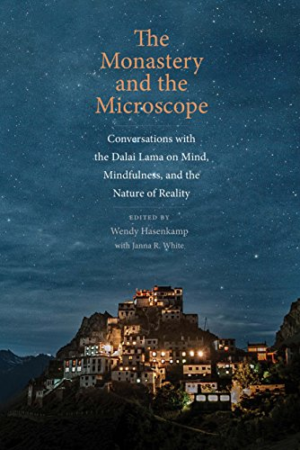 The Monastery and the Microscope: Conversations with the Dalai Lama on Mind, Mindfulness, and the Nature of Reality