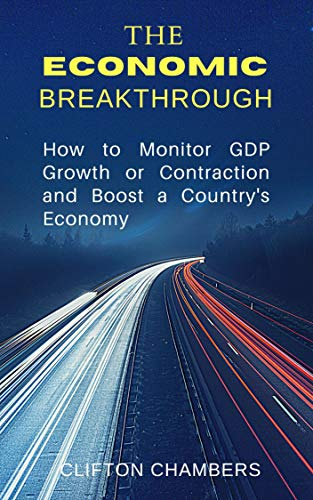 The Economic Breakthrough: How to Monitor GDP Growth or Contraction and Boost a Country\'s Economy (English Edition)